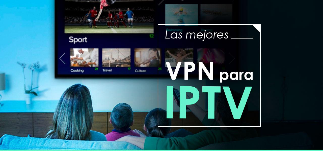Las mejores VPN para IPTV